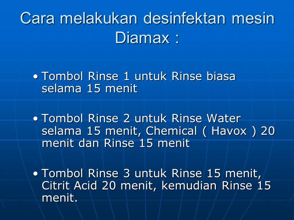 Cara melakukan desinfektan mesin Diamax : Tombol Rinse 1 untuk Rinse biasa selama 15 menitTombol Rinse 1 untuk Rinse biasa selama 15 menit Tombol Rins