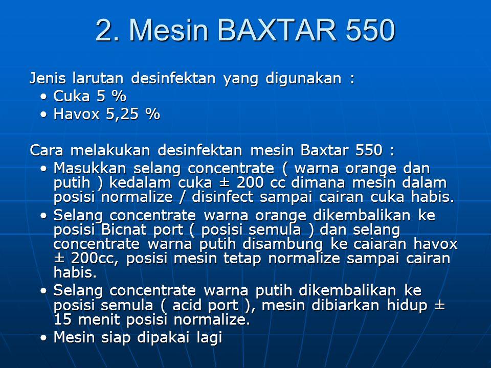 2. Mesin BAXTAR 550 Jenis larutan desinfektan yang digunakan : Cuka 5 %Cuka 5 % Havox 5,25 %Havox 5,25 % Cara melakukan desinfektan mesin Baxtar 550 :