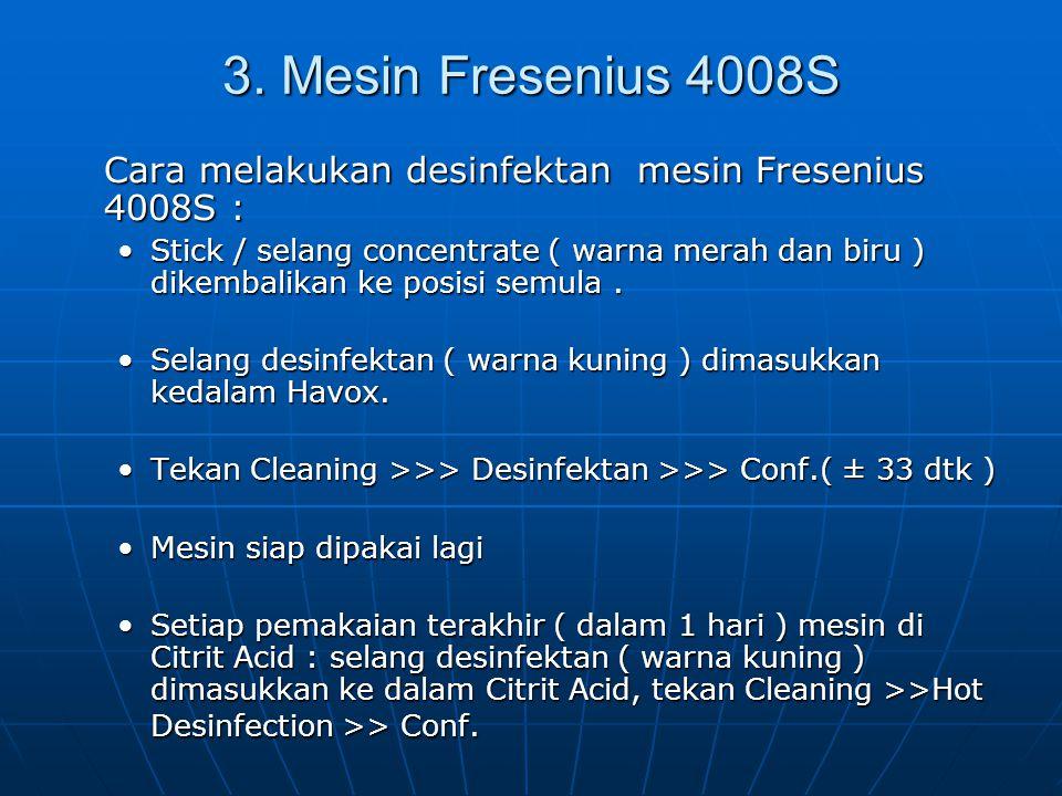 3. Mesin Fresenius 4008S Cara melakukan desinfektan mesin Fresenius 4008S : Stick / selang concentrate ( warna merah dan biru ) dikembalikan ke posisi