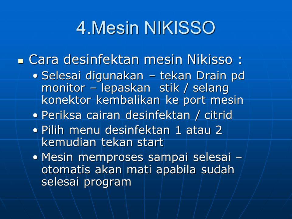4.Mesin NIKISSO Cara desinfektan mesin Nikisso : Cara desinfektan mesin Nikisso : Selesai digunakan – tekan Drain pd monitor – lepaskan stik / selang