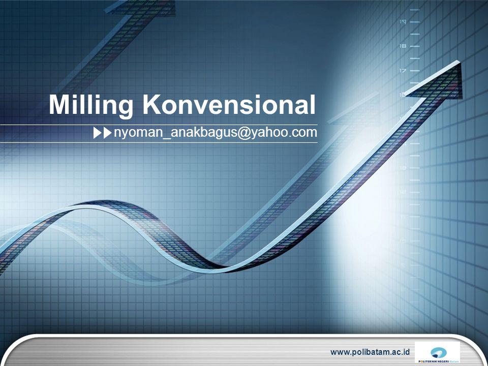 LOGO www.polibatam.ac.id Milling Konvensional nyoman_anakbagus@yahoo.com