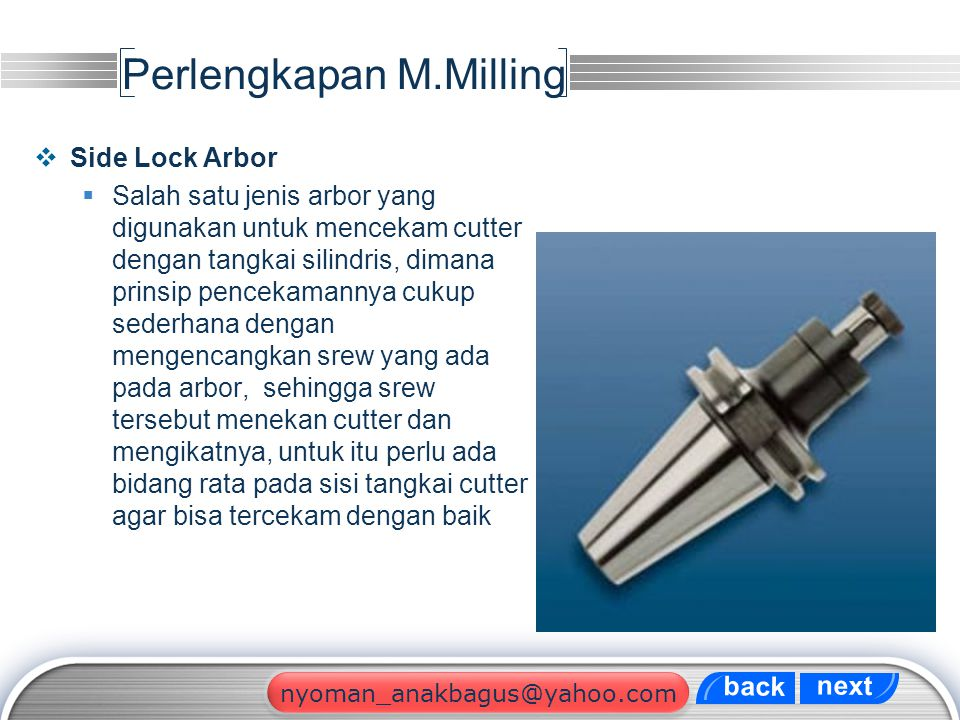 LOGO Perlengkapan M.Milling  Side Lock Arbor  Salah satu jenis arbor yang digunakan untuk mencekam cutter dengan tangkai silindris, dimana prinsip p