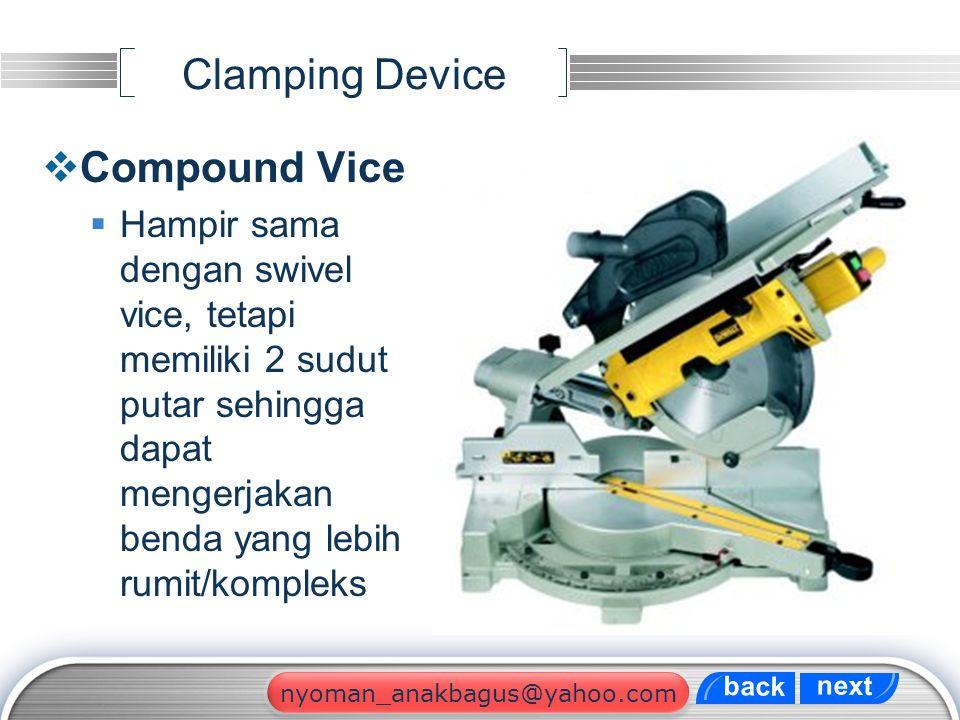 LOGO Clamping Device  Compound Vice  Hampir sama dengan swivel vice, tetapi memiliki 2 sudut putar sehingga dapat mengerjakan benda yang lebih rumit