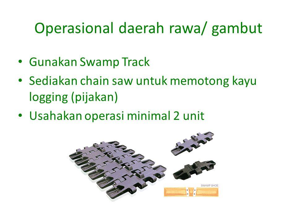 Operasional daerah rawa/ gambut Gunakan Swamp Track Sediakan chain saw untuk memotong kayu logging (pijakan) Usahakan operasi minimal 2 unit