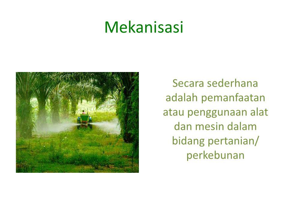Mekanisasi Secara sederhana adalah pemanfaatan atau penggunaan alat dan mesin dalam bidang pertanian/ perkebunan