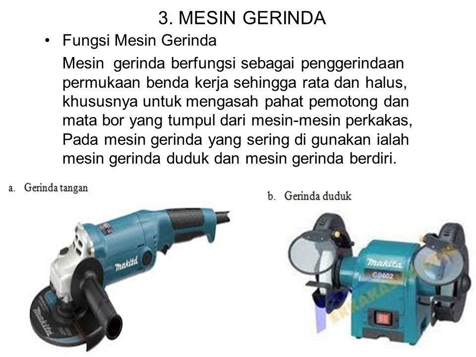 Fungsi Mesin Gerinda Mesin gerinda berfungsi sebagai penggerindaan permukaan benda kerja sehingga rata dan halus, khususnya untuk mengasah pahat pemot