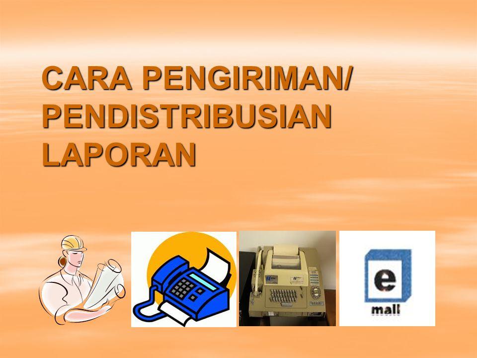CARA PENGIRIMAN/ PENDISTRIBUSIAN LAPORAN