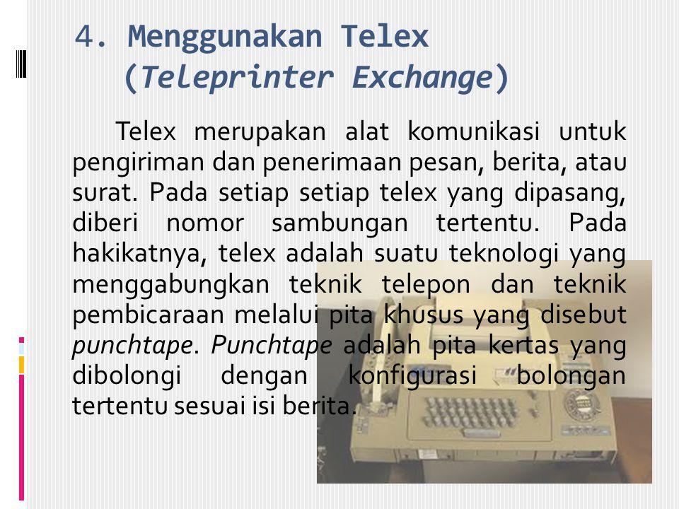 4. Menggunakan Telex (Teleprinter Exchange) Telex merupakan alat komunikasi untuk pengiriman dan penerimaan pesan, berita, atau surat. Pada setiap set