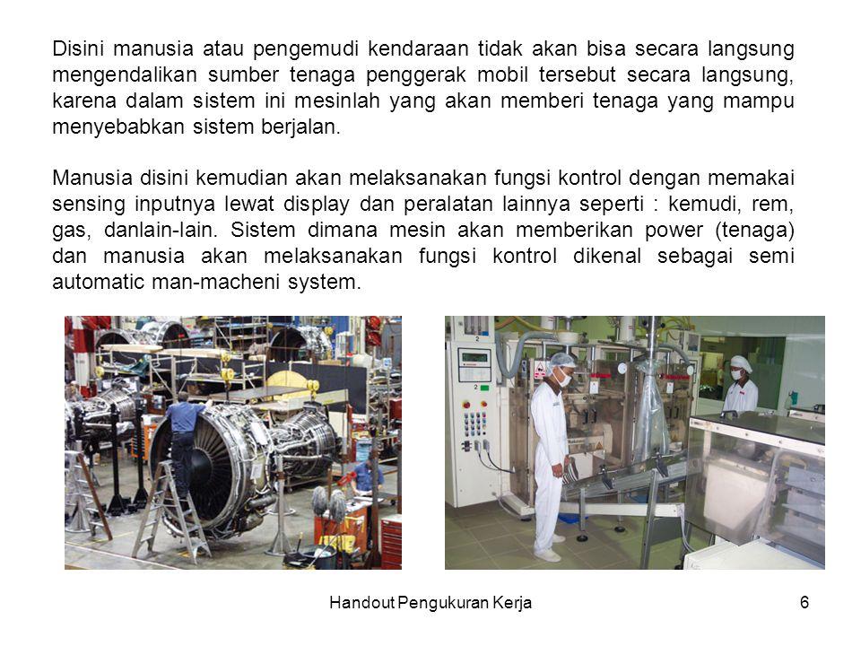Handout Pengukuran Kerja6 Disini manusia atau pengemudi kendaraan tidak akan bisa secara langsung mengendalikan sumber tenaga penggerak mobil tersebut