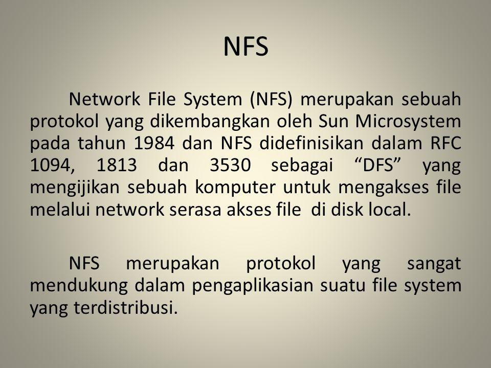 NFS Network File System (NFS) merupakan sebuah protokol yang dikembangkan oleh Sun Microsystem pada tahun 1984 dan NFS didefinisikan dalam RFC 1094, 1