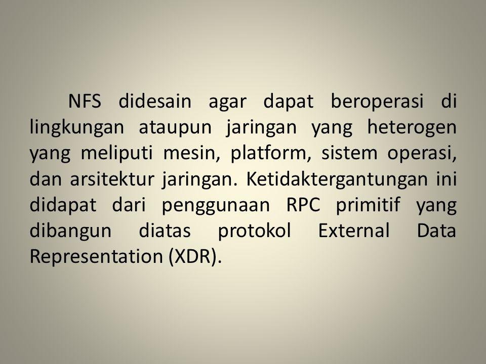 NFS didesain agar dapat beroperasi di lingkungan ataupun jaringan yang heterogen yang meliputi mesin, platform, sistem operasi, dan arsitektur jaringa