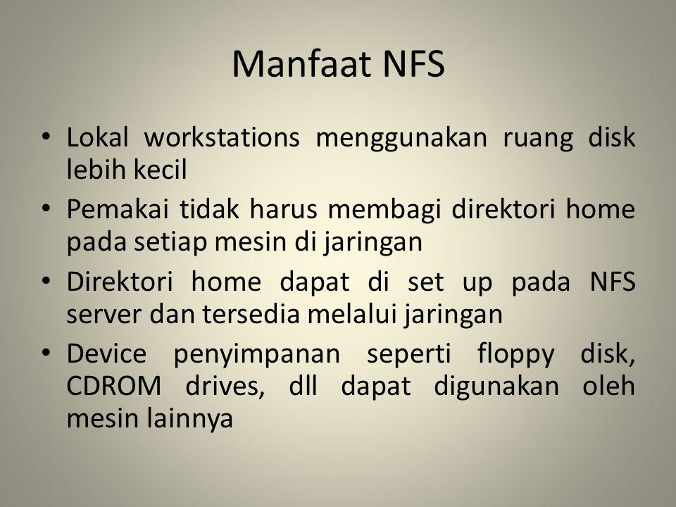 Manfaat NFS Lokal workstations menggunakan ruang disk lebih kecil Pemakai tidak harus membagi direktori home pada setiap mesin di jaringan Direktori h