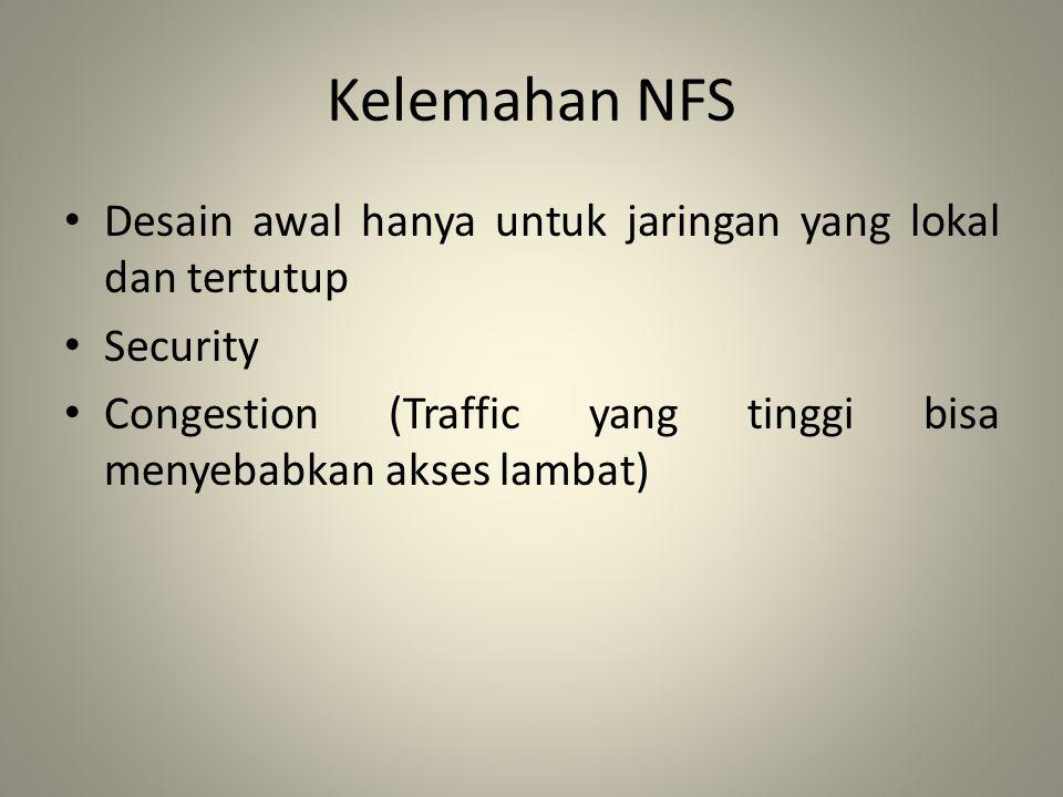 Kelemahan NFS Desain awal hanya untuk jaringan yang lokal dan tertutup Security Congestion (Traffic yang tinggi bisa menyebabkan akses lambat)