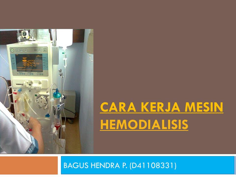 CARA KERJA MESIN HEMODIALISIS HEMODIALISIS BAGUS HENDRA P. (D41108331)