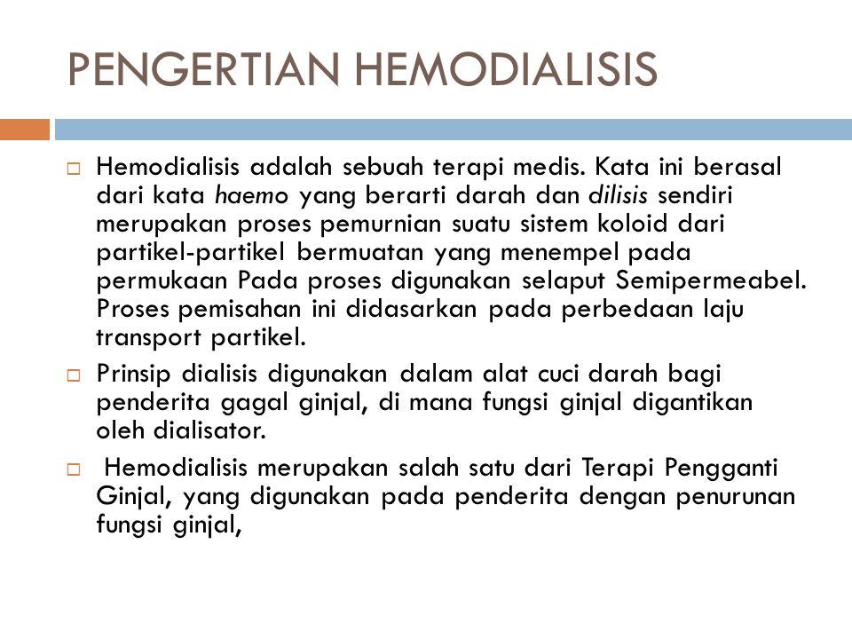 PENGERTIAN HEMODIALISIS  Hemodialisis adalah sebuah terapi medis. Kata ini berasal dari kata haemo yang berarti darah dan dilisis sendiri merupakan p