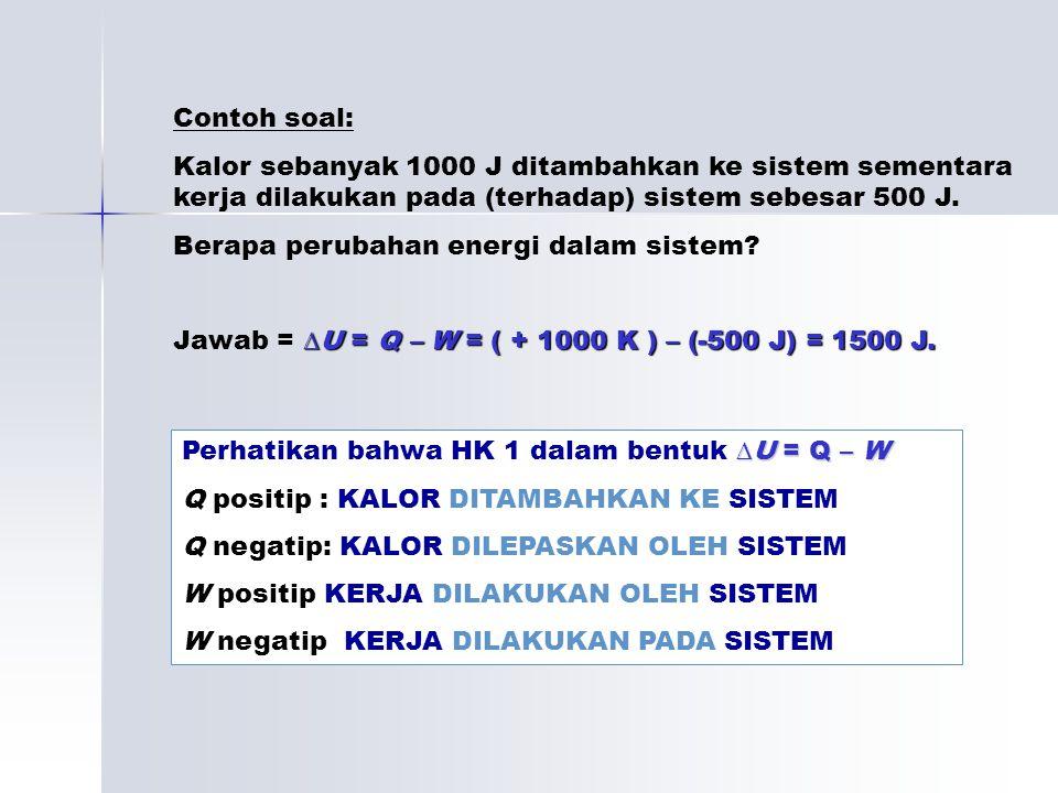 Contoh soal: Kalor sebanyak 1000 J ditambahkan ke sistem sementara kerja dilakukan pada (terhadap) sistem sebesar 500 J. Berapa perubahan energi dalam