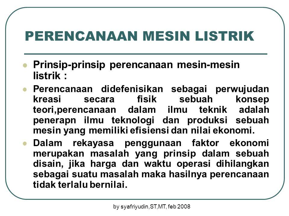 by syafriyudin,ST,MT, feb 2008 Prinsip-prinsip Perancangan Mesin Listrik I.
