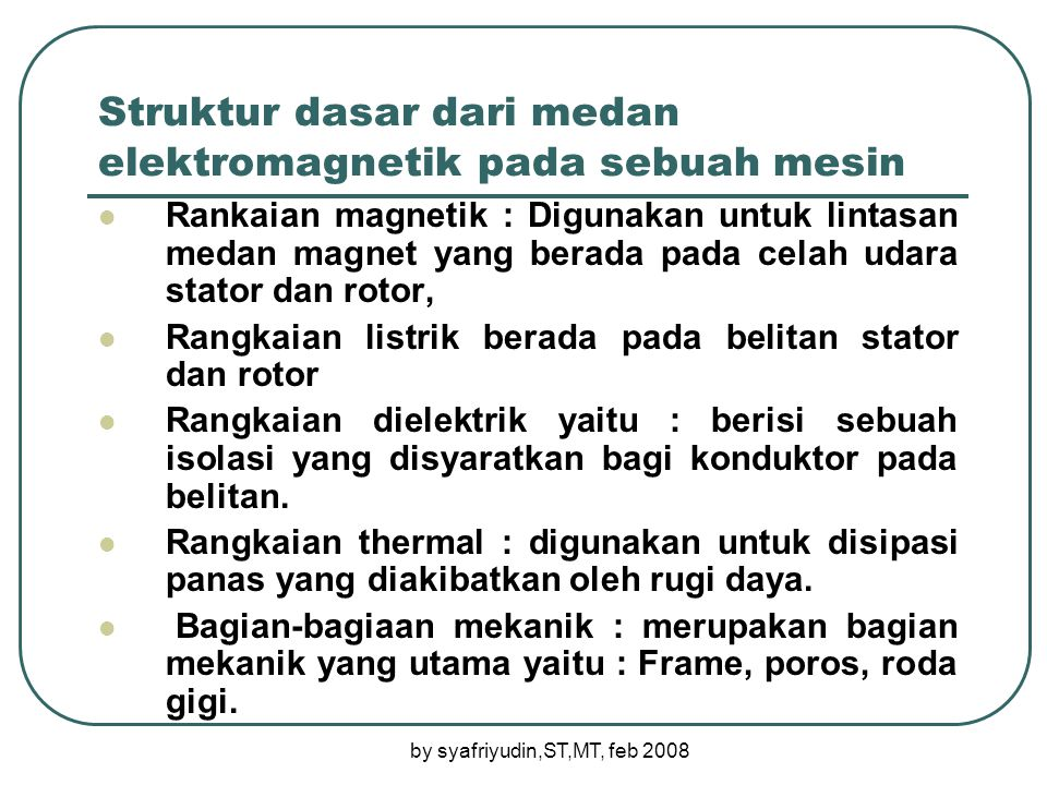 by syafriyudin,ST,MT, feb 2008 Prinsip Dasar mesin listrik 1.