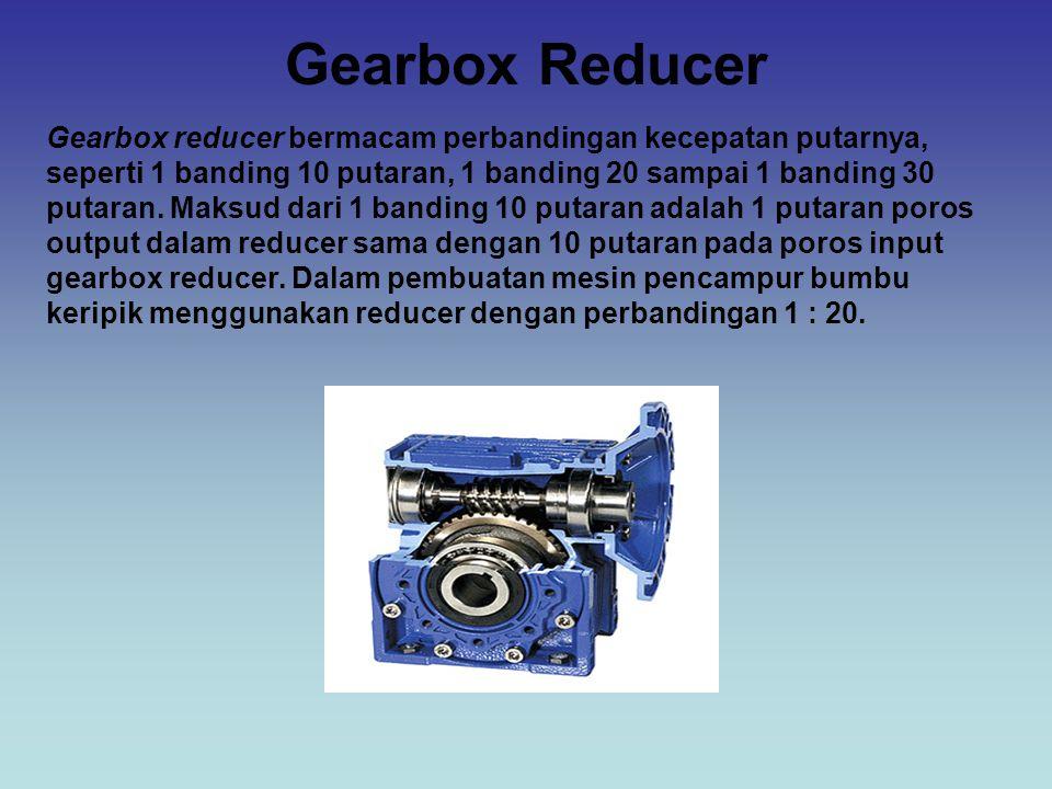 Gearbox Reducer Gearbox reducer bermacam perbandingan kecepatan putarnya, seperti 1 banding 10 putaran, 1 banding 20 sampai 1 banding 30 putaran. Maks