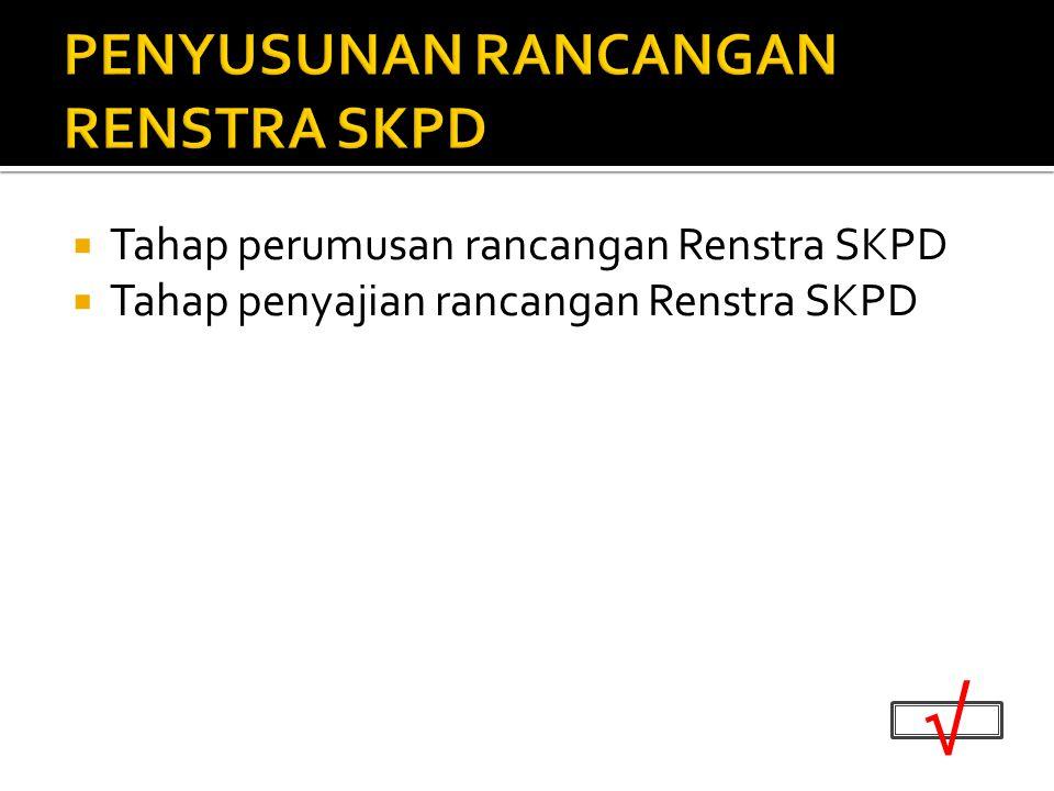  Tahap perumusan rancangan Renstra SKPD  Tahap penyajian rancangan Renstra SKPD √