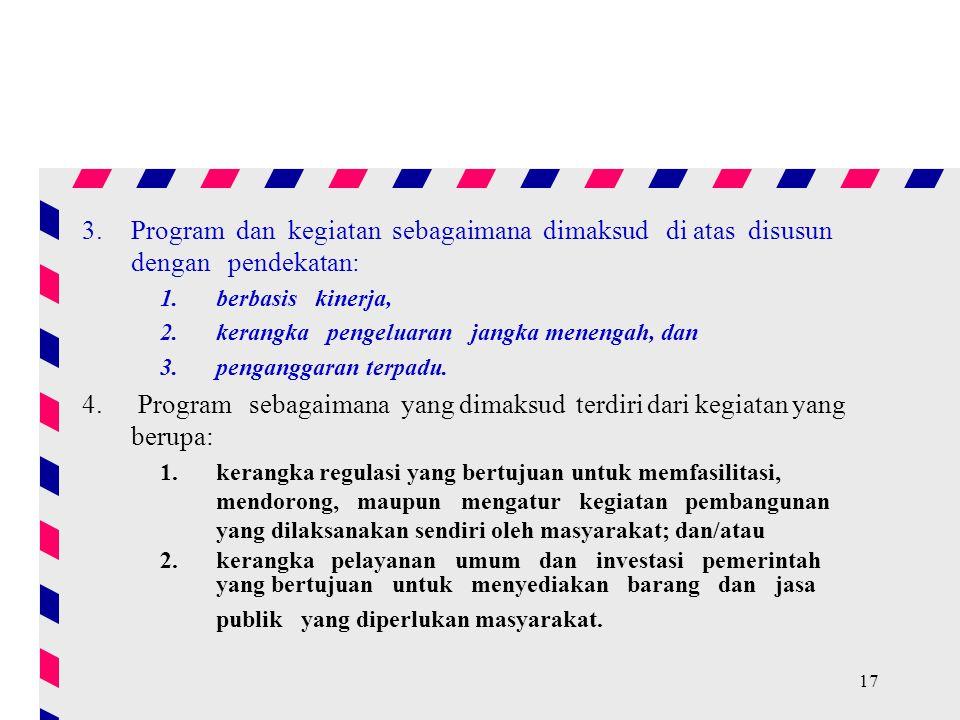 17 3.Program dan kegiatan sebagaimana dimaksud di atas disusun dengan pendekatan: 1.berbasis kinerja, 2.kerangka pengeluaran jangka menengah, dan 3.pe