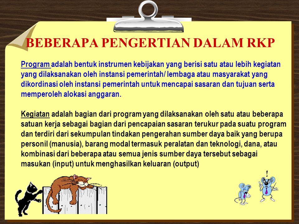 BEBERAPA PENGERTIAN DALAM RKP Program adalah bentuk instrumen kebijakan yang berisi satu atau lebih kegiatan yang dilaksanakan oleh instansi pemerinta