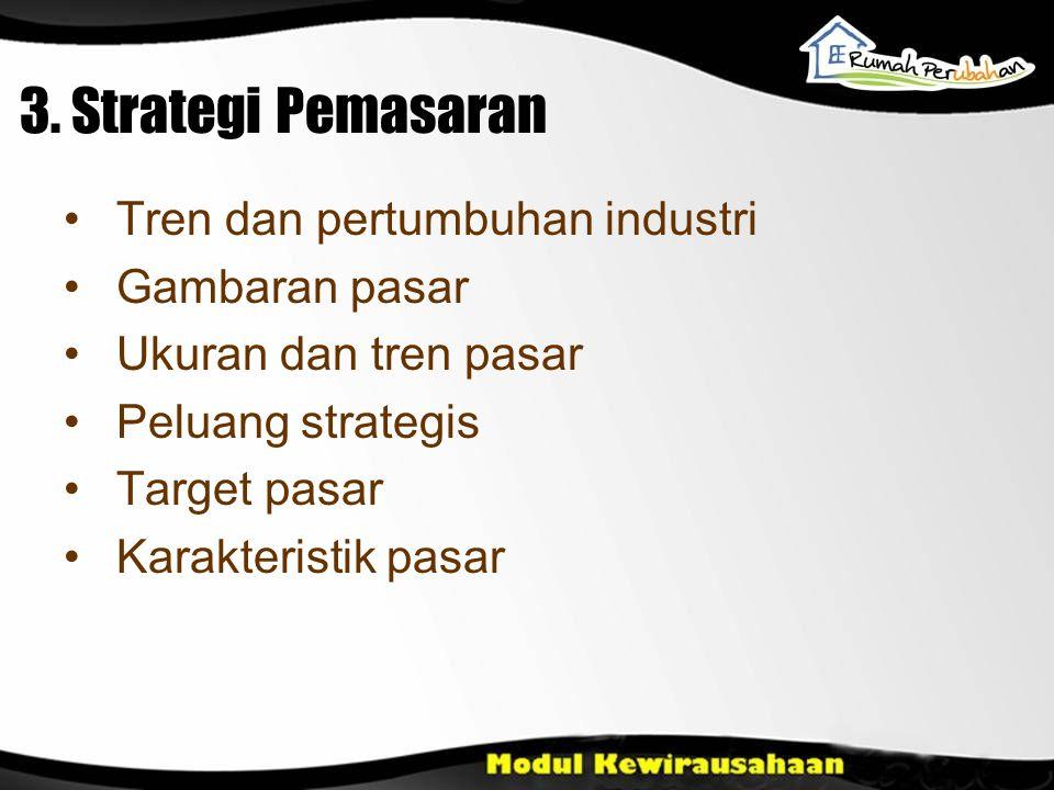 Tren dan pertumbuhan industri Gambaran pasar Ukuran dan tren pasar Peluang strategis Target pasar Karakteristik pasar 3. Strategi Pemasaran