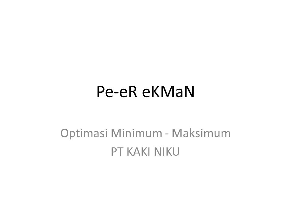 Pe-eR eKMaN Optimasi Minimum - Maksimum PT KAKI NIKU