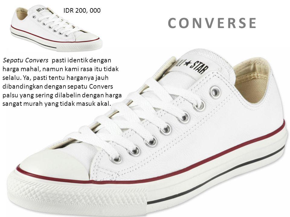 C O N V E R S EC O N V E R S E Sepatu Convers pasti identik dengan harga mahal, namun kami rasa itu tidak selalu. Ya, pasti tentu harganya jauh diband