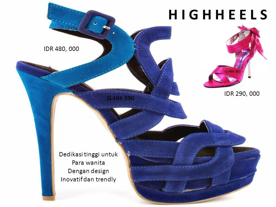 H I G H H E E L SH I G H H E E L S IDR 480, 000 IDR 290, 000 Dedikasi tinggi untuk Para wanita Dengan design Inovatif dan trendly G-HH-390 G-HH-301