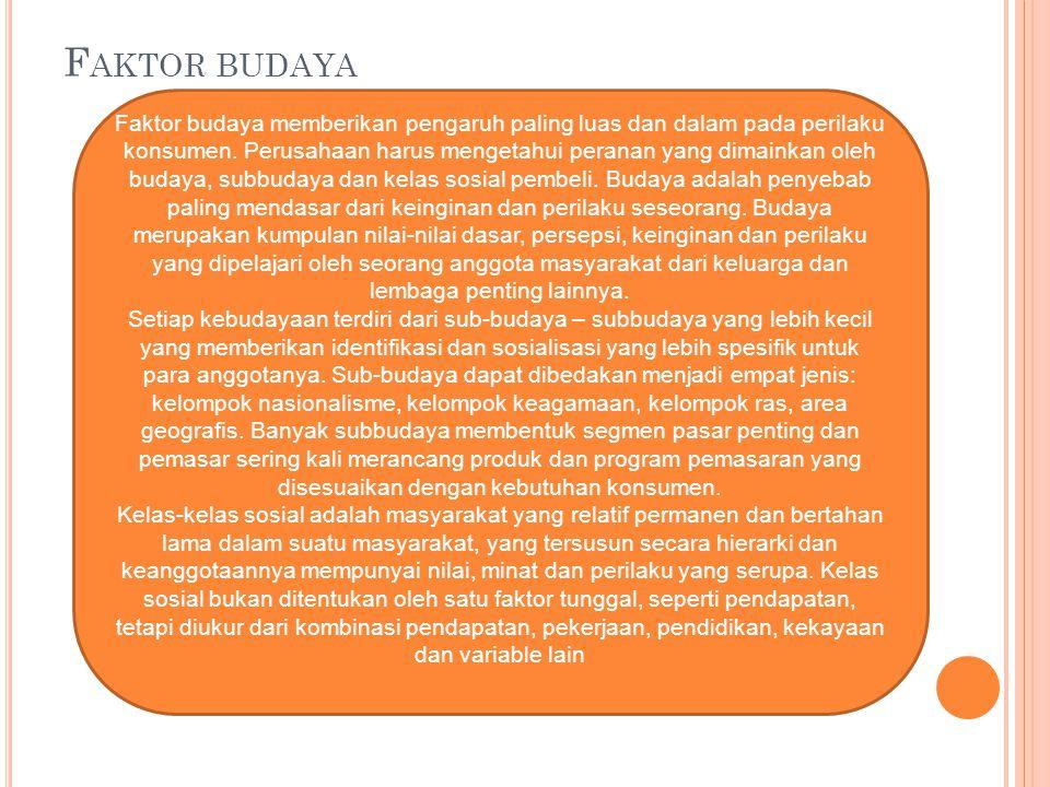 F AKTOR BUDAYA Faktor budaya memberikan pengaruh paling luas dan dalam pada perilaku konsumen. Perusahaan harus mengetahui peranan yang dimainkan oleh