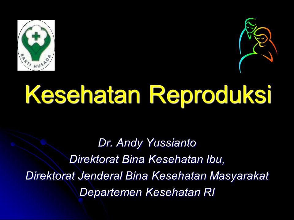 Kesehatan Reproduksi Dr. Andy Yussianto Direktorat Bina Kesehatan Ibu, Direktorat Jenderal Bina Kesehatan Masyarakat Departemen Kesehatan RI