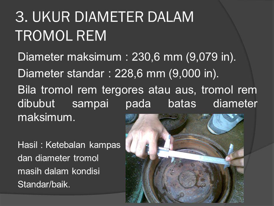 3.UKUR DIAMETER DALAM TROMOL REM Diameter maksimum : 230,6 mm (9,079 in).