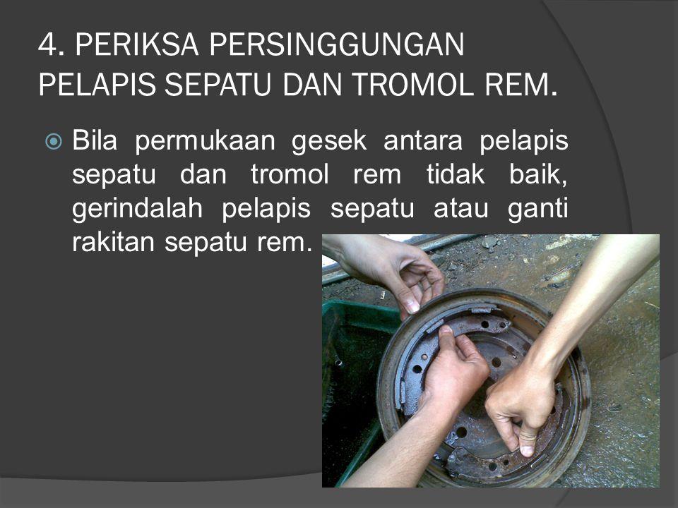 4.PERIKSA PERSINGGUNGAN PELAPIS SEPATU DAN TROMOL REM.