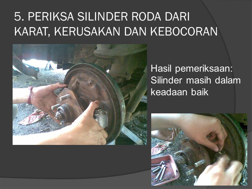 5. PERIKSA SILINDER RODA DARI KARAT, KERUSAKAN DAN KEBOCORAN Hasil pemeriksaan: Silinder masih dalam keadaan baik