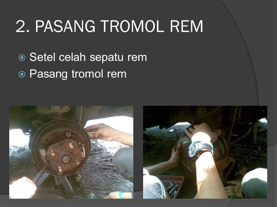 2. PASANG TROMOL REM  Setel celah sepatu rem  Pasang tromol rem