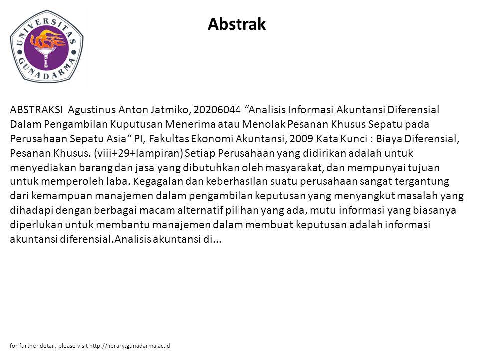 """Abstrak ABSTRAKSI Agustinus Anton Jatmiko, 20206044 """"Analisis Informasi Akuntansi Diferensial Dalam Pengambilan Kuputusan Menerima atau Menolak Pesana"""