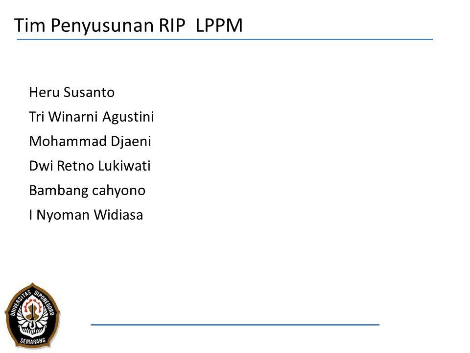 Tim Penyusunan RIP LPPM Heru Susanto Tri Winarni Agustini Mohammad Djaeni Dwi Retno Lukiwati Bambang cahyono I Nyoman Widiasa
