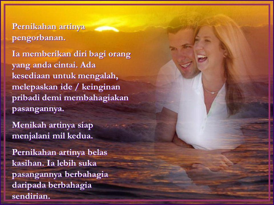 Pernikahan artinya pengorbanan.Ia memberikan diri bagi orang yang anda cintai.