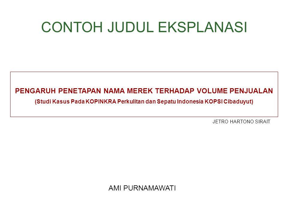 CONTOH JUDUL EKSPLANASI PENGARUH PENETAPAN NAMA MEREK TERHADAP VOLUME PENJUALAN (Studi Kasus Pada KOPINKRA Perkulitan dan Sepatu Indonesia KOPSI Cibad