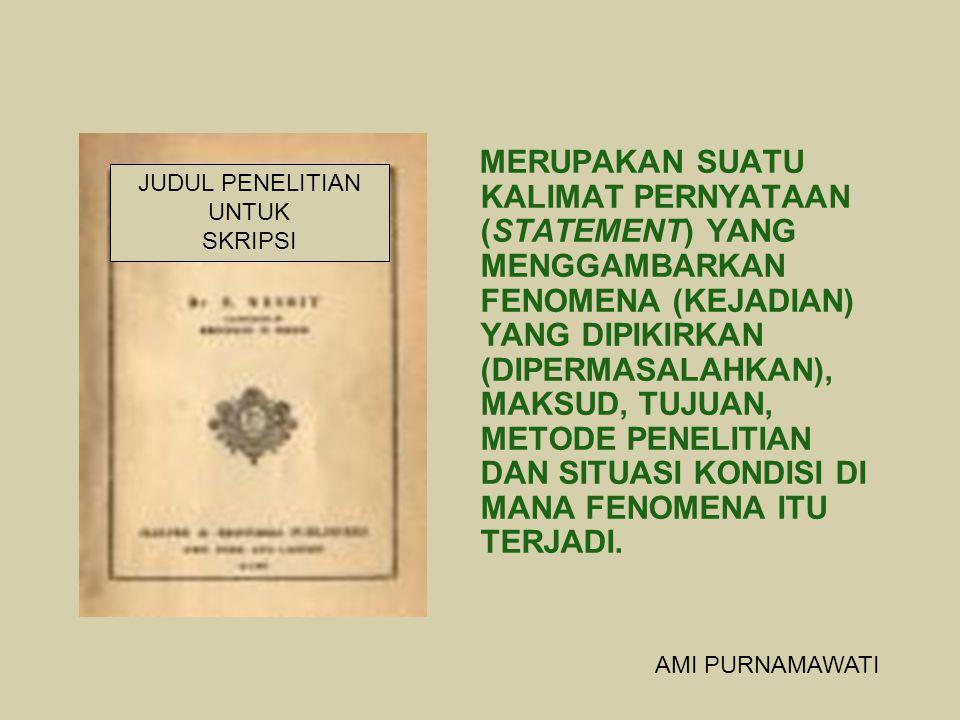 MERUPAKAN SUATU KALIMAT PERNYATAAN (STATEMENT) YANG MENGGAMBARKAN FENOMENA (KEJADIAN) YANG DIPIKIRKAN (DIPERMASALAHKAN), MAKSUD, TUJUAN, METODE PENELI