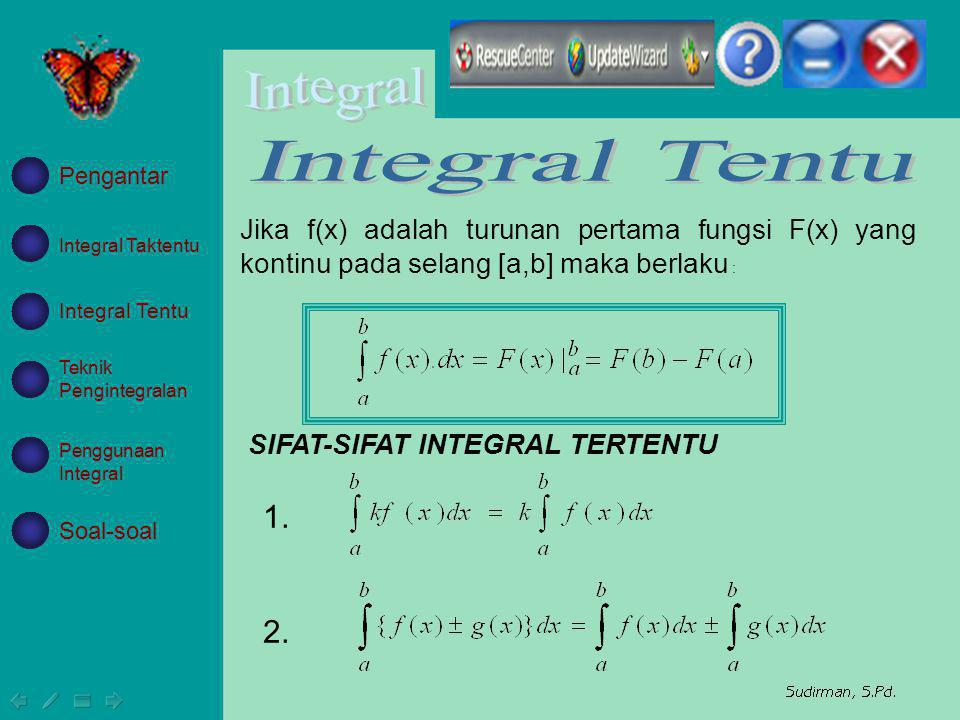 Jika f(x) adalah turunan pertama fungsi F(x) yang kontinu pada selang [a,b] maka berlaku : SIFAT-SIFAT INTEGRAL TERTENTU 1. 2. Integral Taktentu Integ