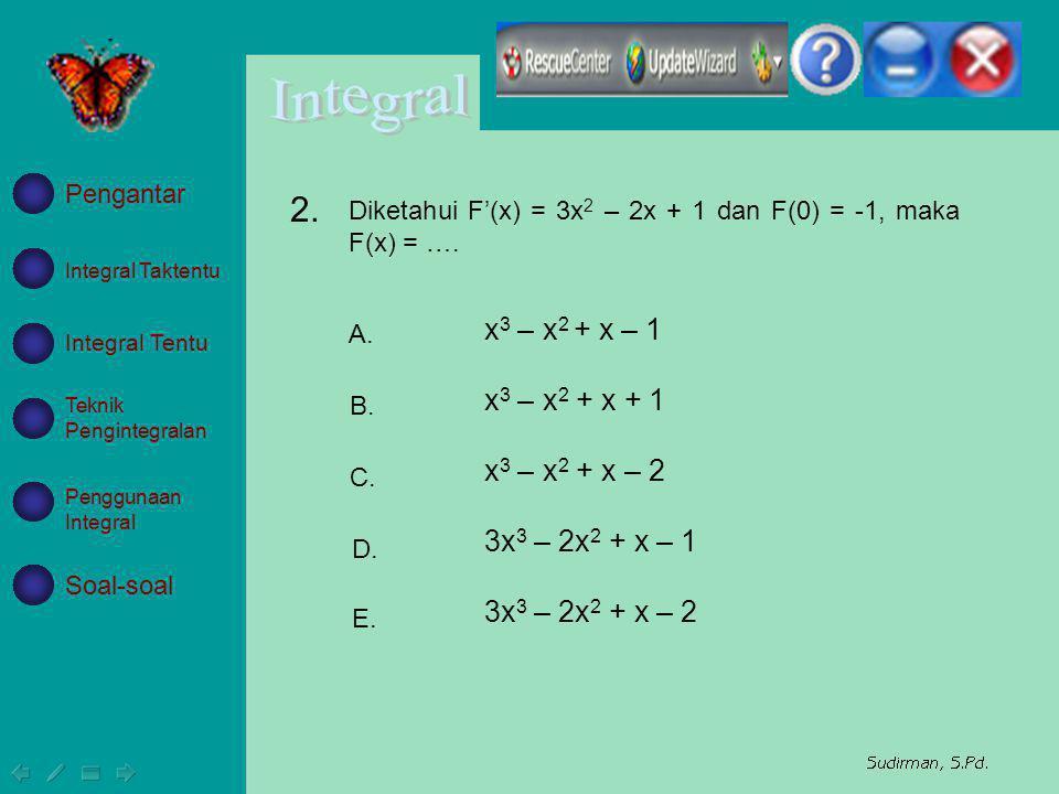 x 3 – x 2 + x – 1 x 3 – x 2 + x + 1 x 3 – x 2 + x – 2 3x 3 – 2x 2 + x – 1 3x 3 – 2x 2 + x – 2 A. B. C. D. E. Diketahui F'(x) = 3x 2 – 2x + 1 dan F(0)