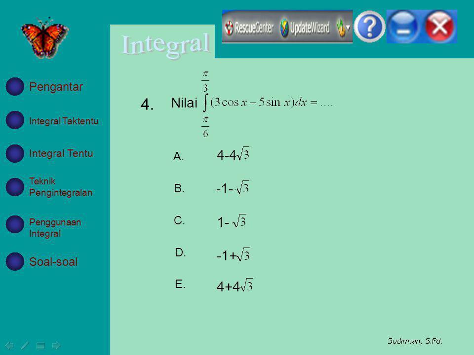 4-4 -1- 1- -1+ 4+4 A. B. C. D. E. Integral Taktentu Integral Tentu Teknik Pengintegralan Penggunaan Integral Soal-soal Pengantar Nilai 4.