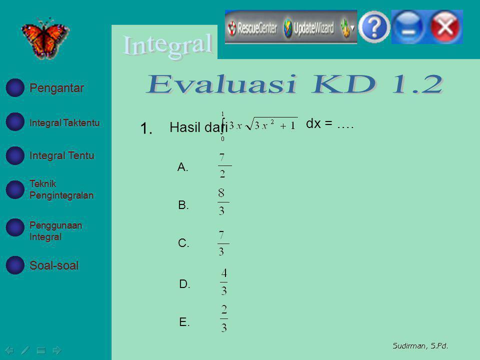 A. B. C. D. E. Hasil dari dx = …. 1. Integral Taktentu Integral Tentu Teknik Pengintegralan Penggunaan Integral Soal-soal Pengantar