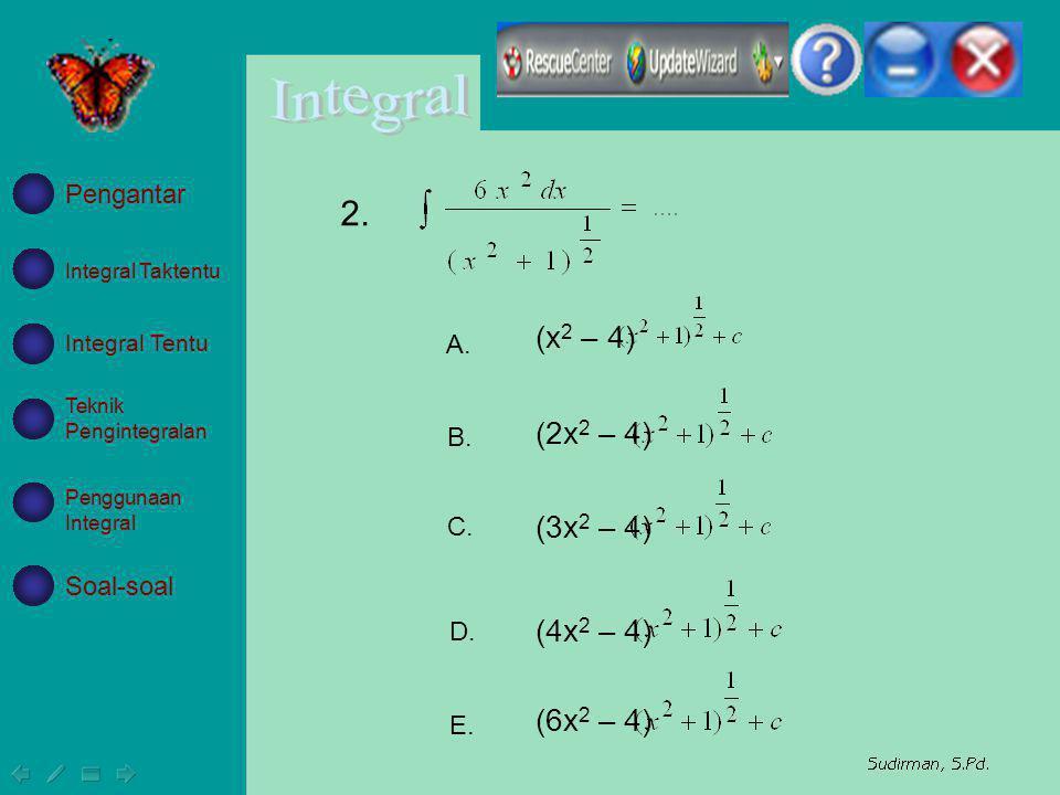 (x 2 – 4) (2x 2 – 4) (3x 2 – 4) (4x 2 – 4) (6x 2 – 4) A. B. C. D. E. Integral Taktentu Integral Tentu Teknik Pengintegralan Penggunaan Integral Soal-s