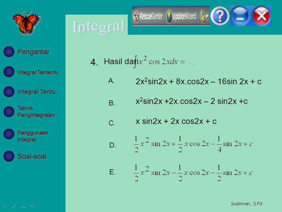 2x 2 sin2x + 8x.cos2x – 16sin 2x + c x 2 sin2x +2x.cos2x – 2 sin2x +c x sin2x + 2x cos2x + c A. B. C. D. E. Hasil dari 4. Integral Taktentu Integral T
