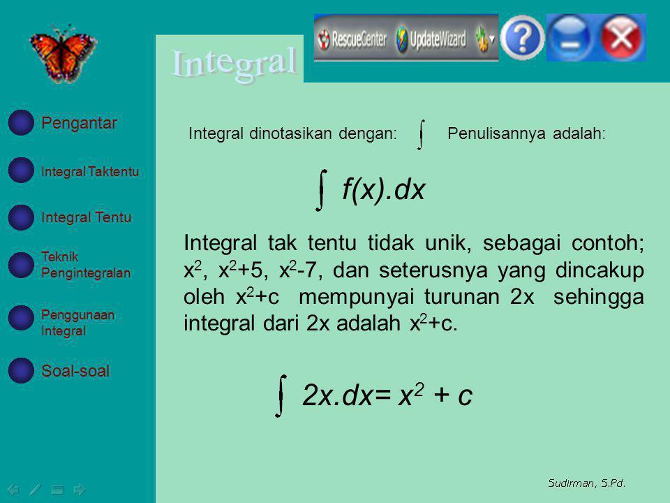Integral Taktentu Integral Tentu Teknik Pengintegralan Penggunaan Integral Soal-soal Pengantar Integral tak tentu tidak unik, sebagai contoh; x 2, x 2