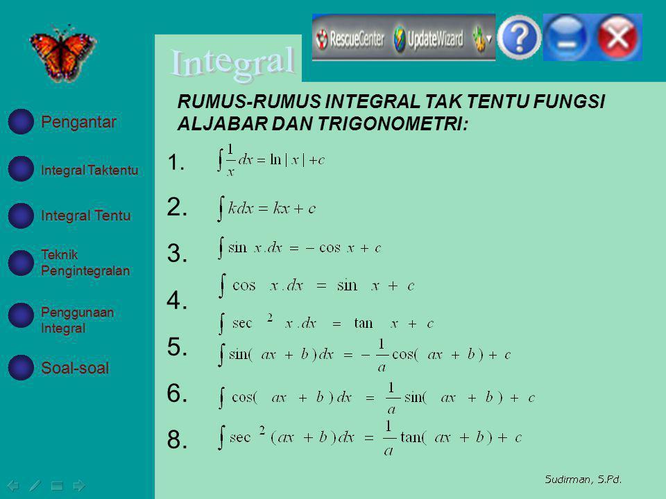 RUMUS-RUMUS INTEGRAL TAK TENTU FUNGSI ALJABAR DAN TRIGONOMETRI: 1. 2. 3. 4. 5. 6. 8. Integral Taktentu Integral Tentu Teknik Pengintegralan Penggunaan