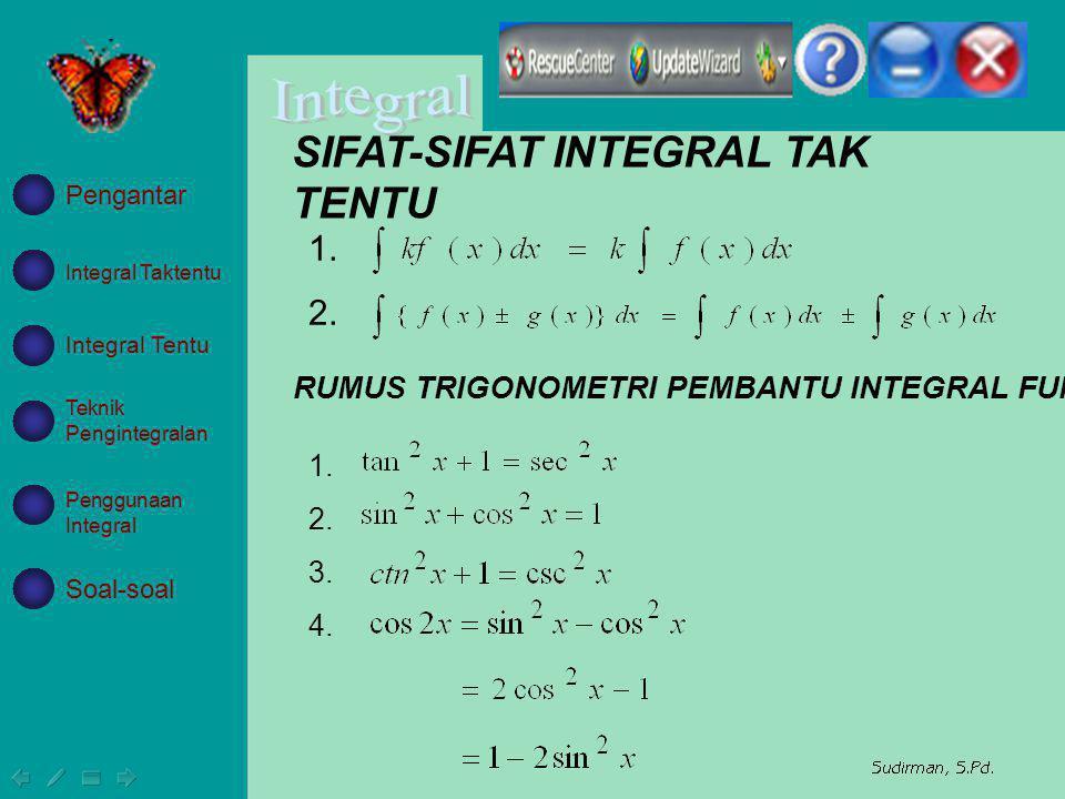 SIFAT-SIFAT INTEGRAL TAK TENTU RUMUS TRIGONOMETRI PEMBANTU INTEGRAL FUNGSI TRIGONOMETRI 1. 2. 1. 2. 3. 4. Integral Taktentu Integral Tentu Teknik Peng
